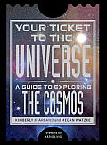 Your ticket to the universe; a guide to exploring the cosmos
