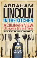Abraham Lincoln in the Kitchen: A Culinary View of Lincoln's Life and Times