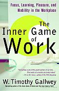 The Inner Game of Work: Focus, Learning, Pleasure, and Mobility in the Workplace Cover