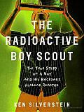 The Radioactive Boy Scout: The True Story of a Boy and His Backyard Nuclear Reactor Cover