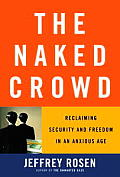 The Naked Crowd: Reclaiming Security and Freedom in an Anxious Age Cover