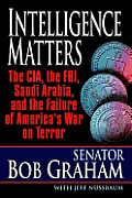 Intelligence Matters: The CIA, the FBI, Saudi Arabia, and the Failure of America's War on Terror