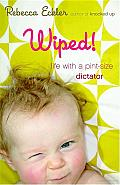 Wiped!: Life with a Pint-size Dictator Cover