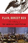 Plain, Honest Men: The Making of the American Constitution Cover