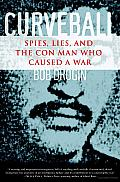 Curveball: Spies, Lies, and the Con Man Who Caused a War Cover