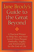 Jane Brody's Guide to the Great beyond: A Practical Primer to Help You and Your Loved Ones Prepare Medically, Legally, and Emotionally for the End of Life Cover