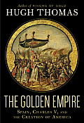 The Golden Empire: Spain, Charles V, and the Creation of America Cover