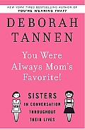 You Were Always Mom's Favorite!: Sisters in Conversation throughout Their Lives Cover