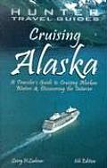 Cruising Alaska A Travelers Guide to Cruising Alaskan Waters & Discovering the Interior