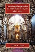 La Autobiograf a Espiritual de La Madre Mar a de San Jos (1656 - 1719)