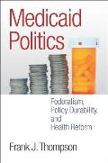 Medicaid Politics: Federalism, Policy Durability, and Health Reform (American Governance and Public Policy) Cover