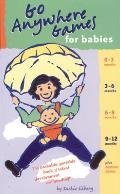 Go Anywhere Games for Babies The Packable Portable Book of Infant Development & Bonding