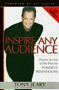 Inspire Any Audience Proven Secrets of the Pros for Powerful Presentations