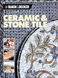 The Complete Guide to Ceramic & Stone Tile: Techniques & Projects with Ceramics, Natural Stone & Mosaics