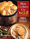 Slow Cookers Go Wild!: 100+ Recipes for Wild Game Cover