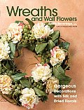 Wreaths & Wall Flowers Gorgeous Decorations with Silk & Dried Flowers