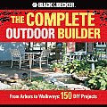 Black & Decker Complete Outdoor Builder From Arbors to Walkways 150 DIY Projects