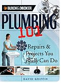 Plumbing 101 25 Repairs & Projects You Really Can Do