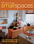 500 Ideas for Small Spaces Easy Solutions for Living in 1000 Square Feet or Less