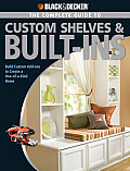 Complete Guide to Custom Shelves & Built Ins Build Custom Add Ons to Create a One Of A Kind Home