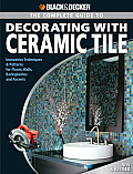 The Complete Guide to Decorating with Ceramic Tile: Innovative Techniques & Patterns for Floors, Walls, Backsplashes & Accents (Black & Decker Complete Guide To...)