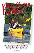 Kids Gone Paddlin The Young Paddlers Guide to Having More Fun Outdoors