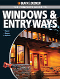 Black & Decker the Complete Guide to Windows & Entryways Repair Renew Replace