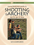 Young Beginner's Guide to Shooting & Archery: Tips for Gun and Bow (Complete Hunter)
