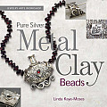 Pure Silver Metal Clay Beads Techniques & Inspiration for Making Pure Silver Beads