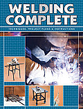 Welding Complete: Techniques, Project Plans & Instructions Cover