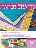 The Complete Photo Guide to Paper Crafts: All You Need to Know to Craft with Paper * the Essential Reference for Novice and Expert Paper Crafters * Pa