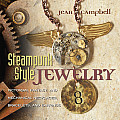 Steampunk-Style Jewelry: Victorian, Fantasy, and Mechanical Necklaces, Bracelets, and Earrings
