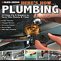 Here's How... Plumbing: 22 Easy Fix It Repairs to Save You Money & Time