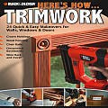 Black & Decker Here's How...Trimwork: 24 Quick & Easy Makeovers for Walls, Windows & Doors (Black & Decker Here's How)