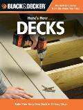 Black & Decker Here's How...Decks: Build Your Very Own Deck in 12 Easy Steps (Black & Decker Here's How)