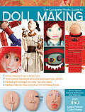 The Complete Photo Guide to Doll Making: All You Need to Know to Make Dolls * the Essential Reference for Novice and Expert Doll Makers *Packed with H