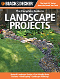 The Complete Guide to Landscape Projects: Natural Landscape Design, Eco-Friendly Water Features, Hardscaping, Landscape Plantings (Black & Decker Complete Guide To...)
