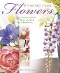 Amazing Clay Flowers: Creating Realistic Flowers & Floral Arrangements Cover