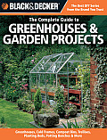 The Complete Guide to Greenhouses & Garden Projects: Greenhouses, Cold Frames, Compost Bins, Trellises, Planting Beds, Potting Benches & More (Black & Decker Complete Guide To...)