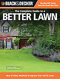 Complete Guide to a Better Lawn How to Plant Maintain & Improve Your Yard & Lawn