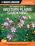 Black & Decker the Complete Guide to Western Plains Gardening: Techniques for Growing Landscape & Garden Plants in Montana, Colorado, Wyoming, Norther