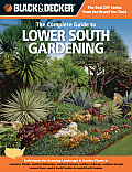 Black & Decker the Complete Guide to Lower South Gardening: Techniques for Growing Landscape & Garden Plants in Louisiana, Florida, Southern Mississip