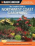 Black & Decker Complete Guide to Northwest Coast Gardening
