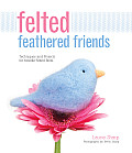 Felted Feathered Friends: Techniques and Projects for Needle-Felted Birds Cover