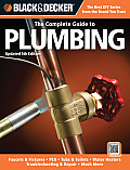 Complete Guide to Plumbing Updated 5th Edition Faucets & Fixtures PEX Tubs & Toilets Water Heaters Troubleshooting & Repair Much More