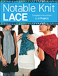 Notable Knit Lace: Complete Instructions for 6 Projects