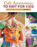 Cute Accessories to Knit for Kids: Complete Instructions for 8 Styles