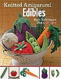 Knitted Amigurumi Edibles: Basic Techniques Plus 5 Veggies