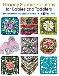 Granny Square Fashions for Babies and Toddlers: Stitch Patterns in Words and Symbols, Plus 5 Projects
