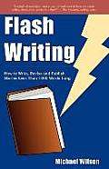 Flash Writing How to Write Revise & Publish Stories Less Than 1000 Words Long